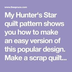 My Hunter's Star quilt pattern shows you how to make an easy version of this popular design. Make a scrap quilt or sew with a few colors. Big Block Quilts, Star Quilt Blocks, Star Quilts, Scrappy Quilts, Denim Quilts, Lone Star Quilt Pattern, Star Quilt Patterns, Hunters Star Quilt, Quilting Tutorials