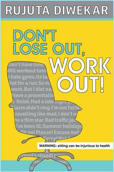 #DontLoseOut, Work Out! by Rujuta Diwekar