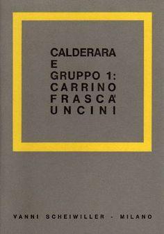 CALDERARA - SCHEIWILLER Vanni (a cura di), Calderara e Gruppo 1: Carrino, Frascà, Uncini. Milano, All'insegna del pesce d'oro, (Documenti di arte astratta n. 1), 1966.