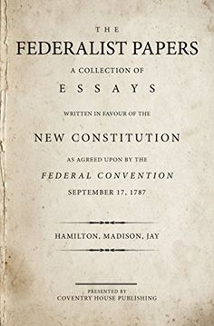 those who stand for nothing fall for anything alexander hamilton the federalist papers annotated a collection of essays written in favour of the new constitution