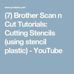 (7) Brother Scan n Cut Tutorials: Cutting Stencils (using stencil plastic) - YouTube