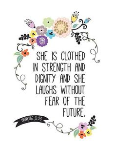 She is clothed in strength and dignity and she laughs without fear of the future.