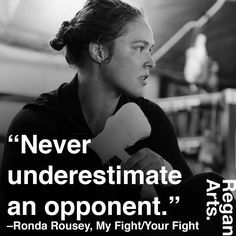 """Never underestimate an opponent"" -Ronda Rousey #quote #quotes #inspiring #inspiration #rondarousey #rowdyronda"