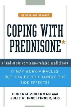 Coping with Prednisone,  Revised and Updated: (*and Other Cortisone-Related Medicines) by Eugenia Zukerman, http://www.amazon.com/dp/0312375603/ref=cm_sw_r_pi_dp_jw30pb1HJTB91