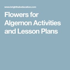 flowers for algernon lesson plans include charlie s character  teaching flowers for algernon using enriching activities and lesson plans in the grade reading curriculum the short story version flowers for algernon