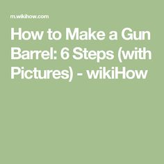 How to Make a Gun Barrel: 6 Steps (with Pictures) - wikiHow