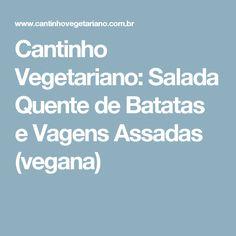 Cantinho Vegetariano: Salada Quente de Batatas e Vagens Assadas (vegana)