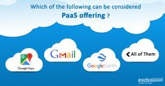Which of the following can be considered #PaaS offering ? a) #GoogleMaps b) #Gmail c) #GoogleEarth d) All of the mentioned
