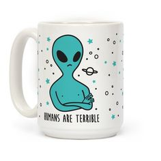 Let& ditch this planet and hang in outer space with the aliens because humans are terrible. Show off your alien pride and sassy attitudes towards humans because humans suck! Perfect for alien gifts, space gifts, alien lovers, and alien humor! Funny Coffee Mugs, Funny Mugs, Coffee Love, Coffee Cups, Aliens Funny, Do It Yourself Crafts, Coffee Photography, Cool Mugs, Mug Cup