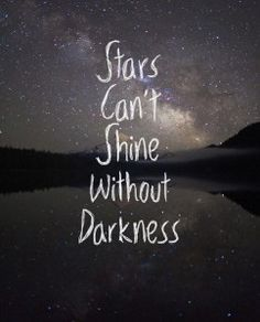 stars can't shine without darkness - A Lifetime of Wisdom