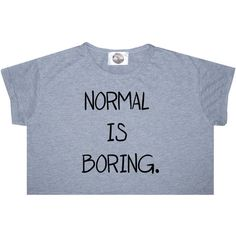 Normal Is Boring Crop Top T Shirt Tee Womens Girl Funny Fun Tumblr... ($14) ❤ liked on Polyvore featuring tops, t-shirts, crop tops, shirts, black, sweater vests, sweaters, women's clothing, crop t shirt and t shirts