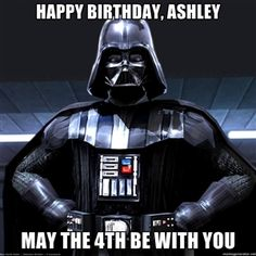 Happy birthday, Ashley May the 4th be with you | Star wars Darth Vader