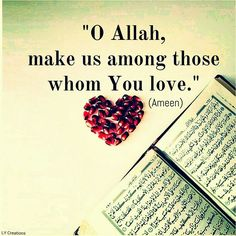 O Allah make us among those whome You love