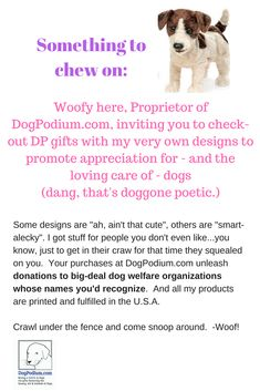 Woofy, Proprietor of DogPodium.com, invites you to check out products with his very own designs that promote appreciation for - and the loving care of - dogs.