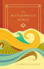 THE WATERPROOF BIBLE, by Andrew Kaufman, Canadian edition (Random House Canada)