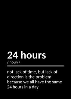 Everybody has 24 hours and the question is, what do you do with your 24 hours? Inspirational Quotes About Success, Success Quotes, Hours In A Day, Quote Posters, Custom Posters, Positive Vibes, Self Love, Quote Of The Day