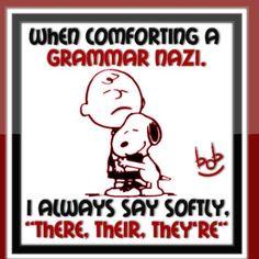Comforting a grammar nazi.....Hilarious!