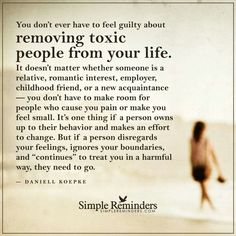 Get rid of all the Toxic People in your life, they don't deserve any of your time or space in your life!!