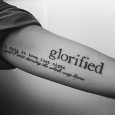 glorified i fel in love last night and i was dancing the whole way home text tattoo - placement Text Tattoo Arm, Arm Quote Tattoos, Wörter Tattoos, Tattoos Arm Mann, Tattoo Quotes For Men, Tattoo Quotes About Strength, Small Quote Tattoos, Retro Tattoos, Small Quotes