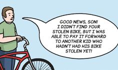 """Speaking as someone who is now legally blind and unable to drive, someone who has had two bikes stolen in as many years...not funny! If I ever catch ANY one of those drug-addicted, pot-smoking slackers who steal bikes for a quick hit, I'll show him a REAL """"random ax of kindness""""..."""