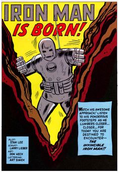 Iron Man (created by Stan Lee, Larry Lieber, Don Heck and Jack Kirby; debuted 1963 in Marvel Comics' Tales of Suspense #39, and received his own comic book series in 1968)