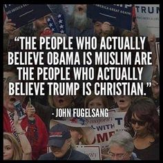 The people who actually believe Obama is Muslim are the people who actually believe Trump is Christian. Bernie Sanders, John Fugelsang, Hypocrite, Trump American, Down South, Political Science, Political Memes, Republican Party, Republican Jesus