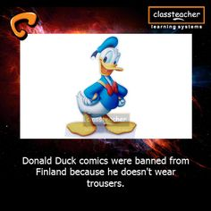 #Donald Duck comics were banned in #Finland .   -By #Classteacher Learning Systems (CTLS)