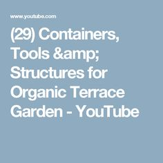 (29) Containers, Tools & Structures for Organic Terrace Garden - YouTube