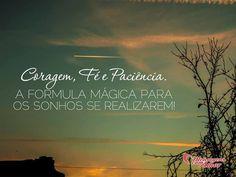 A fórmula mágica para os sonhos se realizarem! #sonhos #coragem #fe #paciencia
