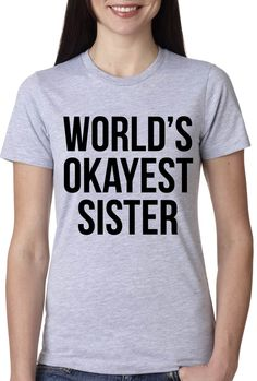 A really cool Okayest Sister Shirt   Sibling Shirts. Purchase it here http://www.albanyretro.com/okayest-sister-shirt-sibling-shirts/