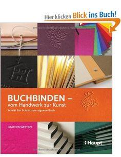 Buchbinden - vom Handwerk zur Kunst: Schritt für Schritt zum eigenen Buch: Amazon.de: Heather Weston: Bücher