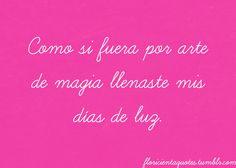 Como si fuera por arte de magia llenaste mis días de luz. Floricienta Spanish Quotes, Childhood Memories, Favorite Quotes, Lyrics, Poetry, Love, Words, Alphabet, Color