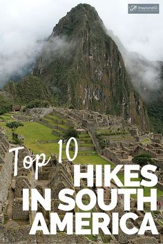 All You Need to know about the Top 10 Best Hikes in South America // The Planet D Adventure Travel Blog: