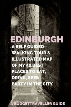 Self guided walking tour & illustrated map of Edinburgh - 50 best places to visit, eat, drink and party in this beautiful city. | The Budget Traveller