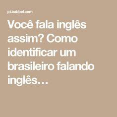 Você fala inglês assim? Como identificar um brasileiro falando inglês…