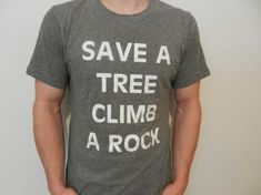 Save A Tree Rock Climbing Shirt. by ClimbingJunkie on Etsy, $15.00 #EtsyClimbersTeam #Etsy #ClimbingJunkie