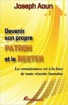 Devenir son Propre Patron et le Rester - Joseph Aoun - Librairie Bien-être/Développement Personnel - http://www.sentiersdubienetre.com/librairie-bien-etre/developpement-personnel/devenir-son-propre-patron-et-le-rester-joseph-aoun.html