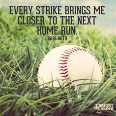 """Most Inspirational Quotes of All-Time """"Every strike brings me closer to the next home run."""" ~Babe Ruth""""Every strike brings me closer to the next home run. Baseball Motivational Quotes, Cheer Quotes, Motivational Pictures, Sport Quotes, Best Inspirational Quotes, Great Quotes, Cheer Sayings, Motivational Posters, Softball Quotes"""