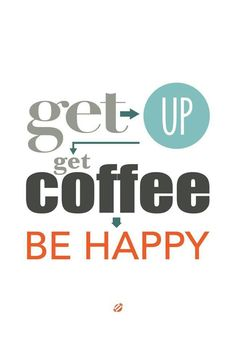 Get up, get coffee, be happy!! #Coffee #Quote