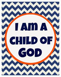 Free I am a child of God printable. Free LDS printables.
