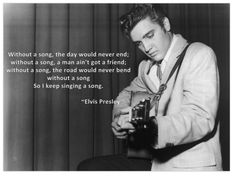 Elvis quote -  I don\'t know if he said it but I love it