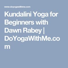 Kundalini Yoga for Beginners with Dawn Rabey | DoYogaWithMe.com