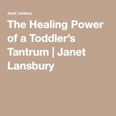 The Healing Power of a Toddler's Tantrum | Janet Lansbury