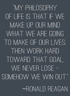 """""""My philosophy of life is that if we make up our mind what we are going to make of our lives, then work hard toward that goal, we never lose - somehow we win out.""""  