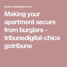 Making your apartment secure from burglars - tribunedigital-chicagotribune