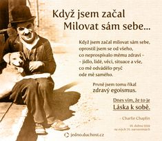 Chaplin o sebelásce - Jedno. Powerful Words, Good Thoughts, Motto, Karma, Self Love, Quotations, Poems, Life Quotes, Love You