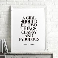 A Girl Should Be Two Things: Classy and Fabulous http://www.notonthehighstreet.com/themotivatedtype/product/coco-chanel-classy-and-fabulous-typography-quote Coco Chanel