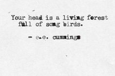 INFP // Your head is a living forest, full of song birds.