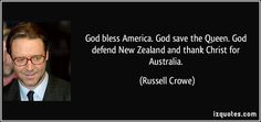 God bless America. God save the Queen. God defend New Zealand and thank Christ for Australia. (Russell Crowe) #quotes #quote #quotations #RussellCrowe