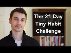 The 21 Day Tiny Habit Challenge Full article & videos here: http://modernhealthmonk.com/tiny-habit-challenge/